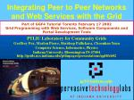 Integrating Peer to Peer Networks and Web Services with the Grid