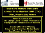 Blood and Marrow Transplant Clinical Trials Network (BMT CTN): Past, Present and Future