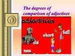 The degrees of comparison of adjectives