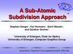 A Sub-Atomic Subdivision Approach