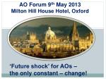 AO Forum 9 th  May 2013 Milton Hill House Hotel, Oxford