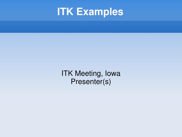 PPT - ITK Examples PowerPoint Presentation - ID:6777330