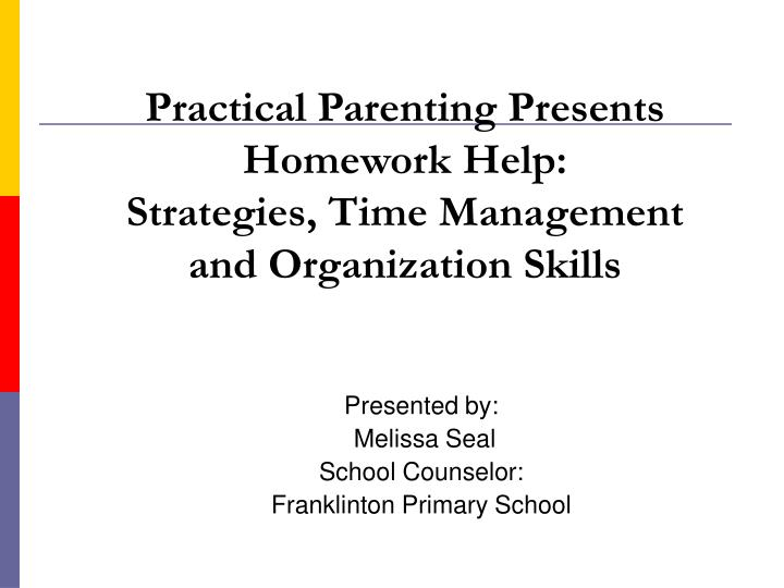 Practical Strategies For Parenting >> Ppt Practical Parenting Presents Homework Help Strategies Time