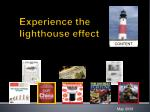 Experience the lighthouse effect