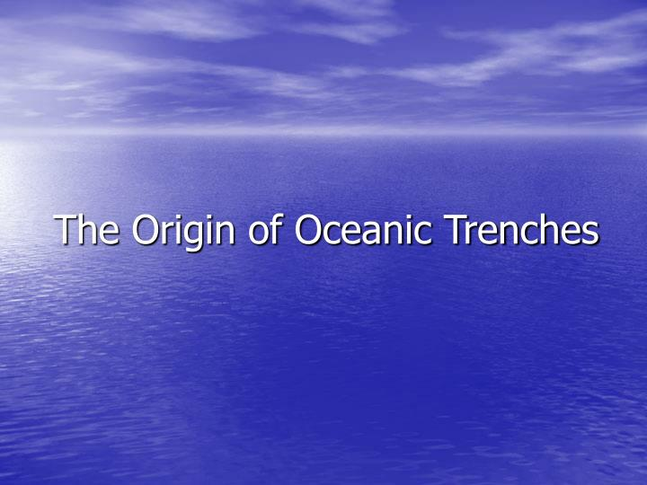 the origin of oceanic trenches n.