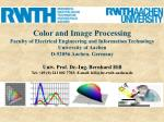 Color and Image Processing Faculty of Electrical Engineering and Information Technology