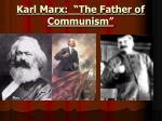 "Karl Marx: ""The Father of Communism"""