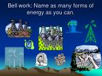 Bell work: Name as many forms of energy as you can.