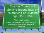 Chapter 7 Lesson 5 Solving Inequalities by Multiplying or Dividing pgs. 350 - 354
