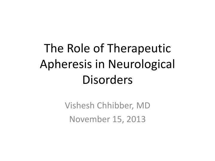 the role of therapeutic apheresis in neurological disorders n.