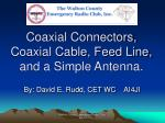 Coaxial Connectors, Coaxial Cable, Feed Line, and a Simple Antenna.