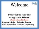 Welcome Alaska STEPP for                NEW USERS Please set up your  mic using Audio  W izard