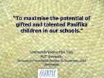 """""""To maximise the potential of gifted and talented Pasifika children in our schools."""""""