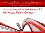 Introduction to Unified Access 2.0 with Avaya Fabric Connect