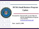 Presented by: Mr. Kevin R. Loesch, Director DCMA Small Business Program