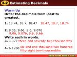 Warm Up Order the decimals from least to greatest. 1. 18.74, 18.7, 18.47
