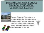 SWAMPSCOTT HIGH SCHOOL PHYSICAL EDUCATION I Mr. Bush, Mrs. Lavender