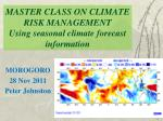 MASTER CLASS ON CLIMATE RISK MANAGEMENT Using seasonal climate forecast information