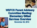WSFCS Parent Advisory Committee Meeting: Elementary Gifted Services Overview