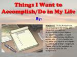 Things I Want to Accomplish/Do in My Life