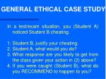 GENERAL ETHICAL CASE STUDY