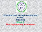 Introduction to Engineering and Urban  Planning Week 3  The Engineering  Profession
