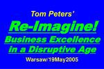 Tom Peters'   Re-Ima g ine! Business Excellence in a Disru p tive A g e Warsaw/19May2005