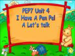 PEP7 Unit 4   I Have A Pen Pal   A Let's talk