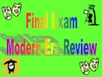 Final Exam  Modern Era Review