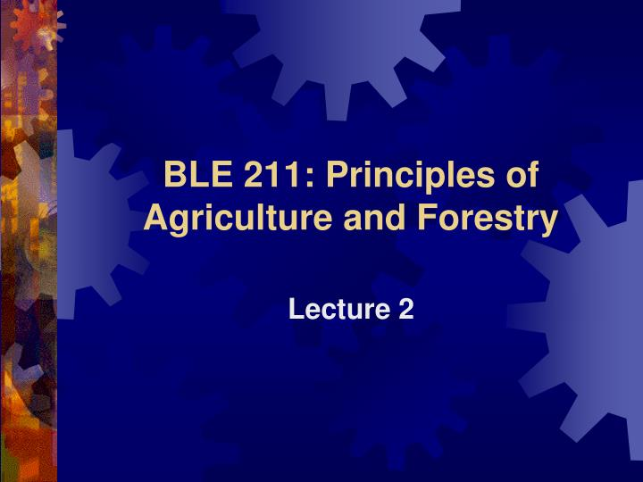ble 211 principles of agriculture and forestry n.