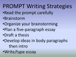 PROMPT Writing Strategies Read the prompt carefully Brainstorm Organize your brainstorming