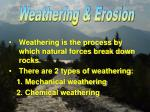 Weathering is the process by which natural forces break down rocks.