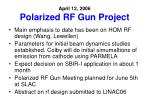 April 12, 2006 Polarized RF Gun Project