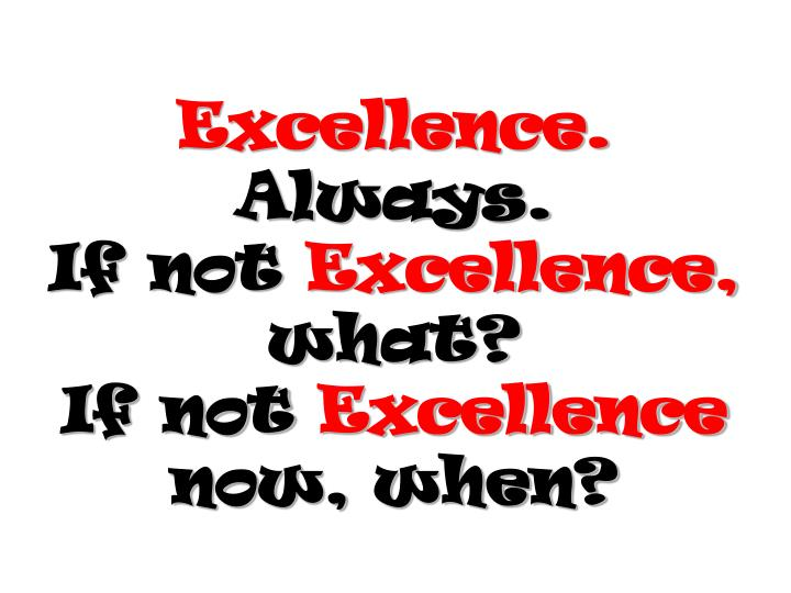 excellence always if not excellence what if not excellence now when n.