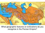 What geographic features or civilizations do you recognize in the Persian Empire?