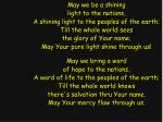 May we be a shining light to the nations, A shining light to the peoples of the earth;