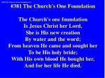 #381 The Church's One Foundation The Church's one foundation Is Jesus Christ her Lord,