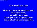 #275 Thank you, Lord Thank you, Lord, for saving my soul, Thank you, Lord, for making me whole,