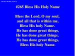 #265 Bless His Holy Name Bless the Lord, O my soul, and all that is within me,