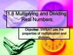 1.6 Multiplying and Dividing Real Numbers