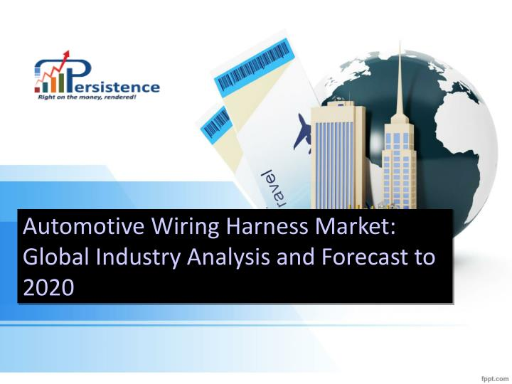 PPT - Global Automotive Wiring Harness Market ysis to 2020 ... Wiring Harness Presentation Ppt on flash presentation, 1 powerpoint presentation, wallpaper for powerpoint presentation, create powerpoint presentation, end of powerpoint presentation, person giving powerpoint presentation, student powerpoint presentation, giving a presentation, funny ways to end a presentation, docs presentation, countdown timer for powerpoint presentation, college powerpoint presentation, excel presentation, kaizen powerpoint presentation, web presentation, cover page for powerpoint presentation, a powerpoint presentation, word presentation, working at heights powerpoint presentation, key presentation,
