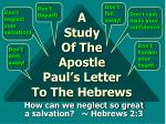 A Study Of The Apostle Paul's Letter To The Hebrews