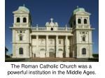The Roman Catholic Church was a  powerful institution in the Middle Ages.