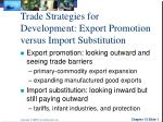 Trade Strategies for Development: Export Promotion versus Import Substitution