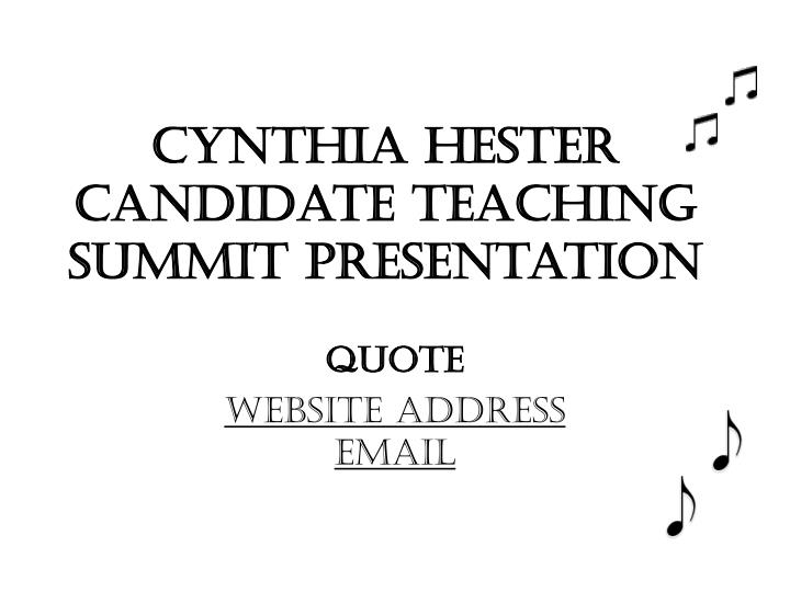 cynthia hester candidate teaching summit presentation n.