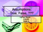Assumptions: True, False, ???