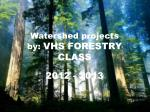Watershed projects by:  VHS FORESTRY CLASS