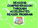 READING COMPREHENSION THROUGH ACCELERATED READER PROGRAM