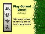 Play Go and Grow! By Roy Laird, Ph.D. roylaird@gmail