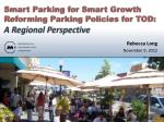 Smart Parking for Smart Growth  Reforming Parking Policies for TOD: A Regional Perspective